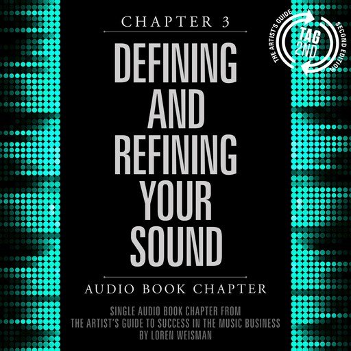 Artist's Guide to Success in the Music Business, Chapter 3, The: Defining and Refining Your Sound, Loren Weisman