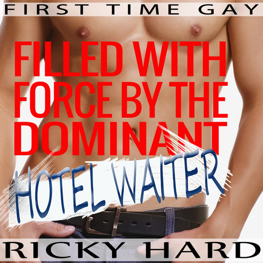 First Time Gay - Filled with Force by the Dominant Hotel Waiter, Ricky Hard