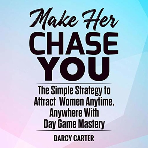Make Her Chase You, Darcy Carter