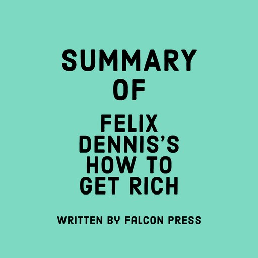 Summary of Felix Dennis's How to Get Rich, Falcon Press