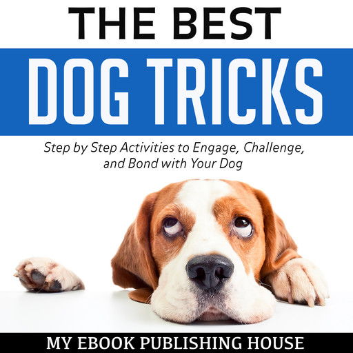 The Best Dog Tricks: Step by Step Activities to Engage, Challenge, and Bond with Your Dog, My Ebook Publishing House