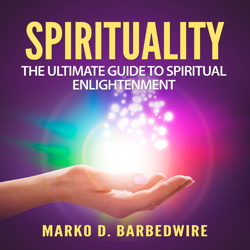 Spirituality: The Ultimate Guide to Spiritual Enlightenment, Marko D. Barbedwire