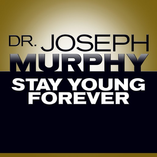 Stay Young Forever, Joseph Murphy