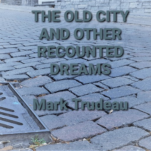 The Old City and Other Recounted Dreams (Audiobook), Mark Trudeau