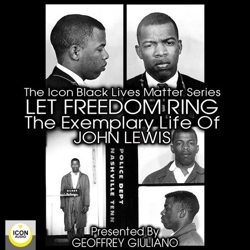 The Icon Black Matters Series: Let Freedom Ring, The Exemplary Life of John Lewis, Geoffrey Giuliano