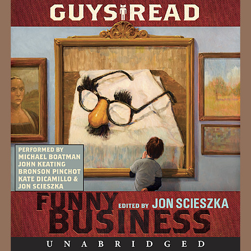 Guys Read: Funny Business, Eoin Colfer, Kate DiCamillo, Adam Rex, Jon Scieszka, David Yoo, Christopher Paul Curtis, Jack Gantos, Paul Feig