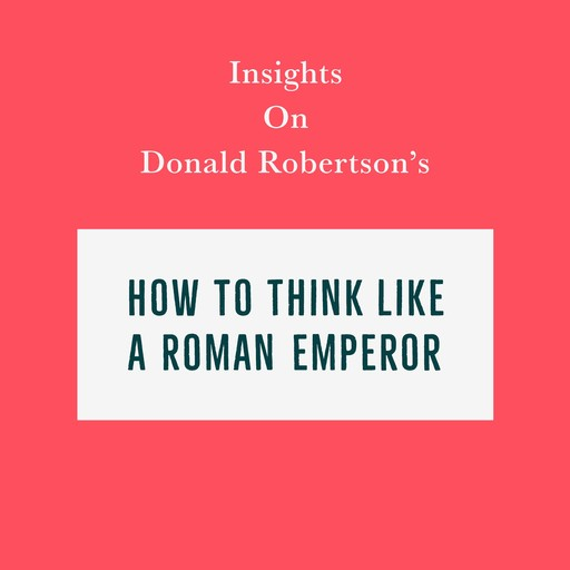 Insights on Donald Robertson's How to Think Like a Roman Emperor, Swift Reads