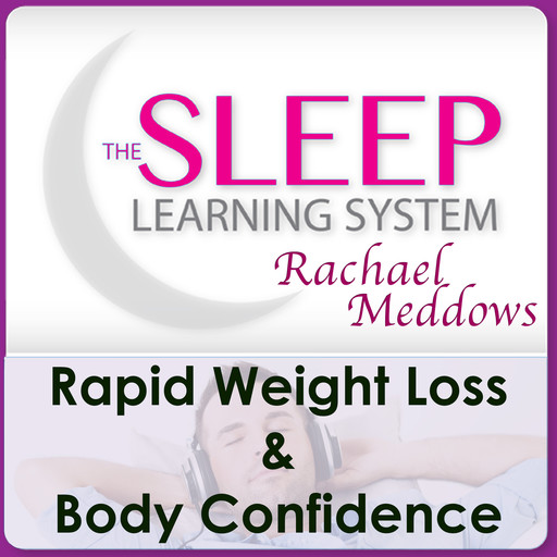 Rapid Weight Loss & Body Confidence with The Sleep Learning System & Rachael Meddows, Joel Thielke