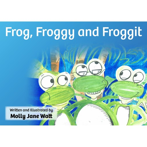 Frog, Froggy and Froggit,
