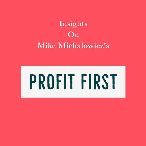 Insights on Mike Michalowicz's Profit First, Swift Reads