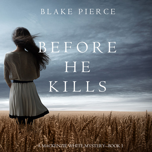 Before he Kills (A Mackenzie White Mystery. Book 1), Blake Pierce