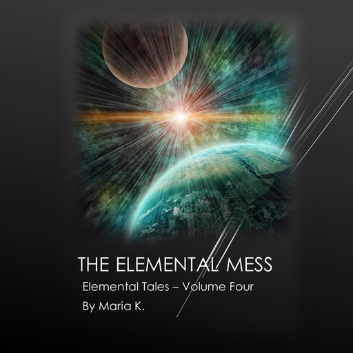 The Elemental Mess (The Elemental Tales Book 4), Maria K