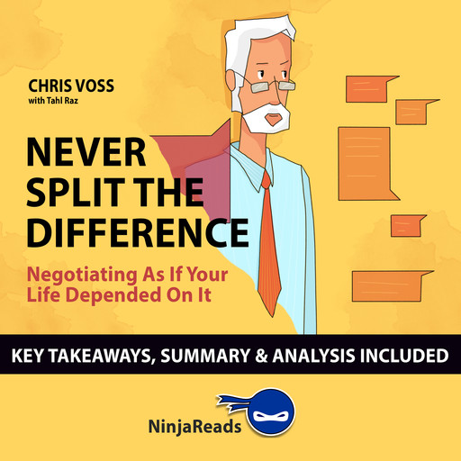 Never Split the Difference: Negotiating as if Your Life Depended on It by Chris Voss: Key Takeaways, Summary & Analysis Included, Ninja Reads
