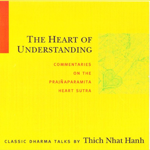 The Heart of Understanding, Thich Nhat Hanh