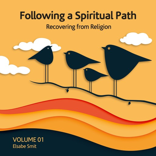 Following a spiritual path: Recovering from religion, Elsabe Smit