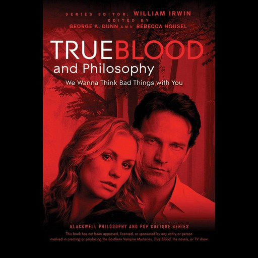 True Blood and Philosophy, William Irwin, George A. Dunn, Rebecca Housel