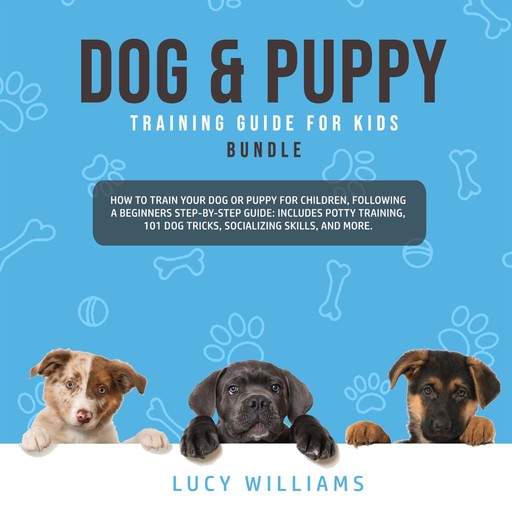 Dog & Puppy Training Guide for Kids Bundle, Lucy Williams
