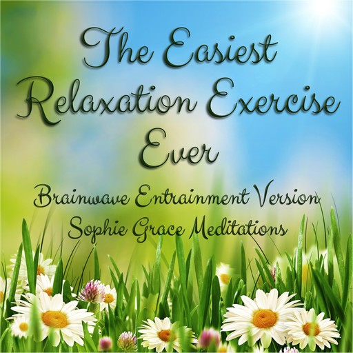The Easiest Relaxation Exercise Ever. Brainwave Entrainment, Sophie Grace Meditations