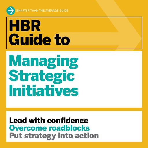 HBR Guide to Managing Strategic Initiatives, Harvard Business Review