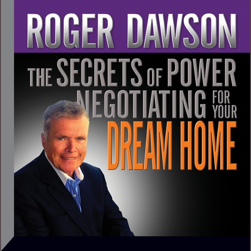 The Secrets of Power Negotiating for Your Dream Home, Roger Dawson