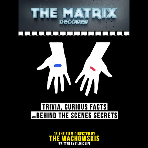 The Matrix Decoded: Trivia, Curious Facts And Behind The Scenes Secrets – Of The Film Directed By The Wachowskis, Filmic Life