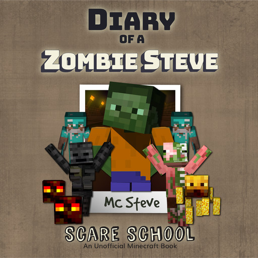 Diary of a Minecraft Zombie Steve Book 5: Scare School (An Unofficial Minecraft Diary Book), MC Steve