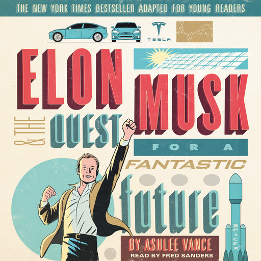 Elon Musk and the Quest for a Fantastic Future Young Readers' Edition, Ashlee Vance