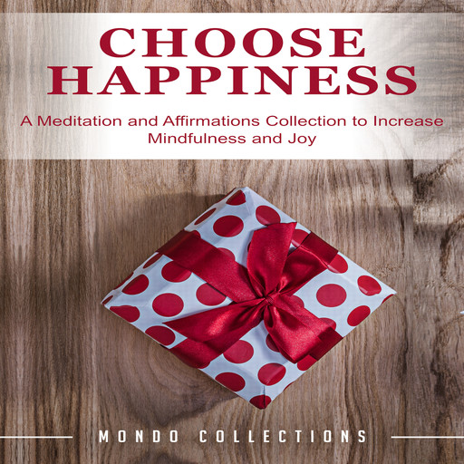 Choose Happiness: A Meditation and Affirmations Collection to Increase Mindfulness and Joy, Mondo Collections