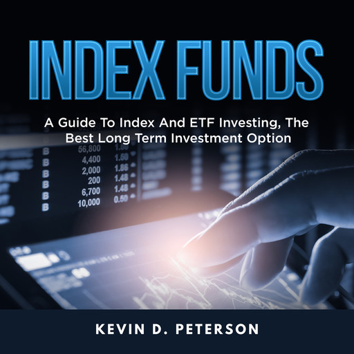 Index Funds: A Guide To Index And ETF Investing, The Best Long Term Investment Option, Kevin D. Peterson