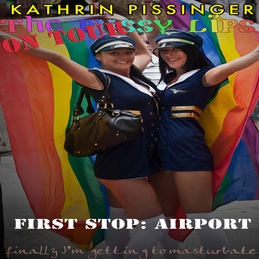 The PussyLips on Tour - First Stop: Airport: finally I'm getting to masturbate, Kathrin Pissinger
