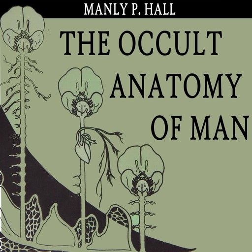The Occult Anatomy of Man, Manly P.Hall