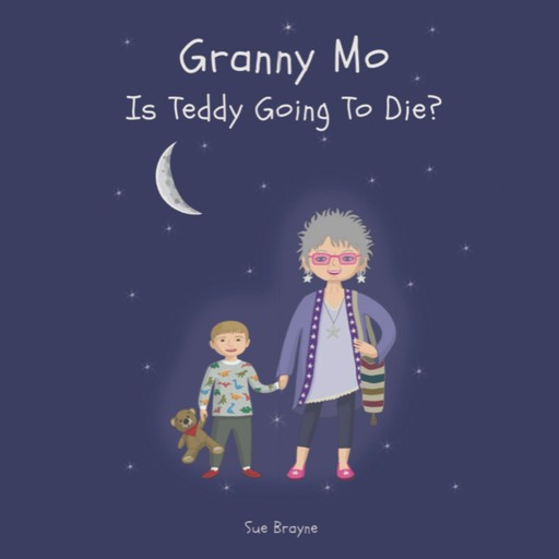 Granny Mo, Is Teddy Going to Die?, Sue Brayne