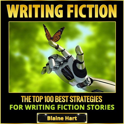 Writing Fiction: The Top 100 Best Strategies For Writing Fiction Stories, Blaine Hart