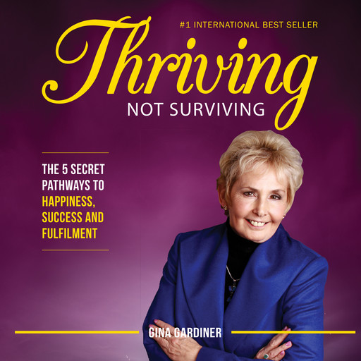 Thriving Not Surviving: The 5 Secret Pathways To Happiness, Success and Fulfilment, Gina Gardiner