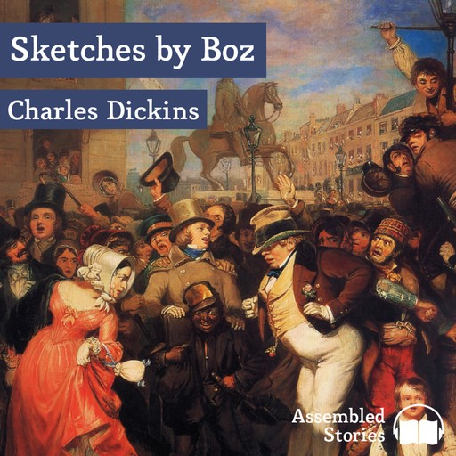 Sketches by Boz Volume 1, Charles Dickens