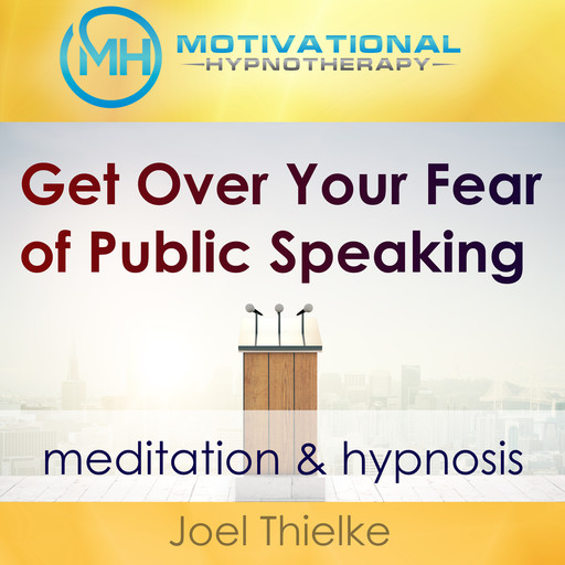 Get Over Your Fear of Public Speaking - Meditation & Hypnosis, Joel Thielke
