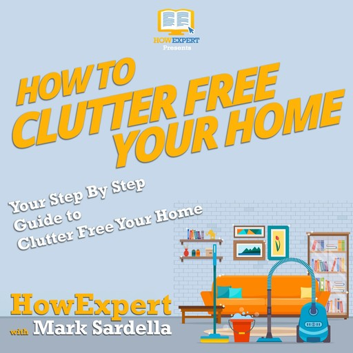 How To Clutter Free Your Home, HowExpert, Mark Sardella