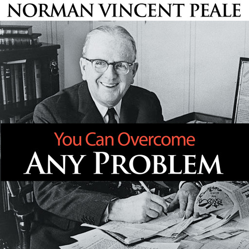 You Can Overcome Any Problem, Norman Vincent Peale