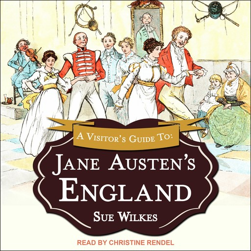 A Visitor's Guide to Jane Austen's England, Sue Wilkes