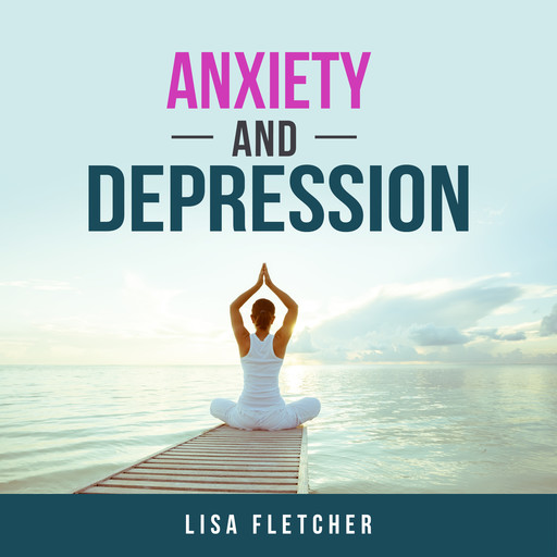 Anxiety And Depression: How to Overcome Intrusive Thoughts With Simple Practices, Lisa Fletcher