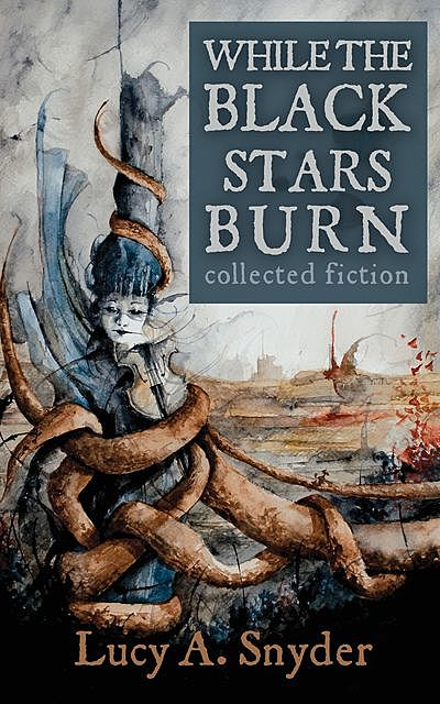 While the Black Stars Burn, Lucy Snyder