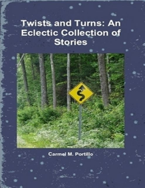Twists and Turns: An Eclectic Collection of Stories, Carmel M.Portillo