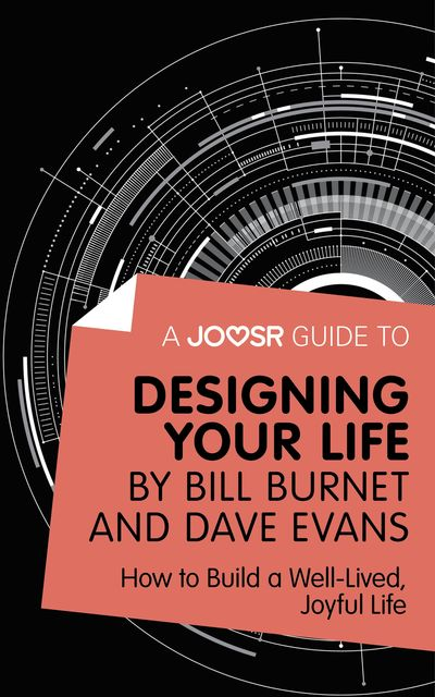 A Joosr Guide to… Designing Your Life by Bill Burnet and Dave Evans, Joosr