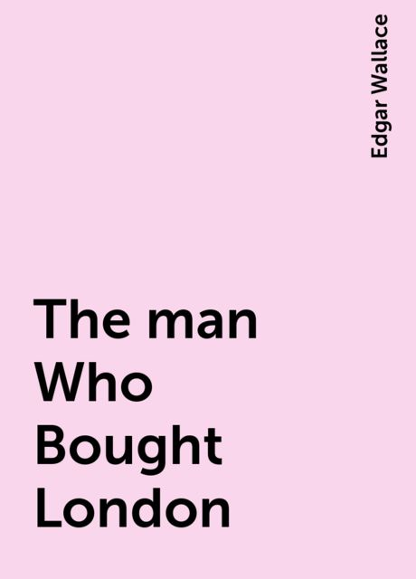 The man Who Bought London, Edgar Wallace