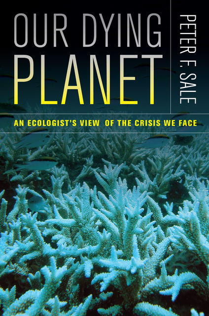Our Dying Planet, Peter F. Sale