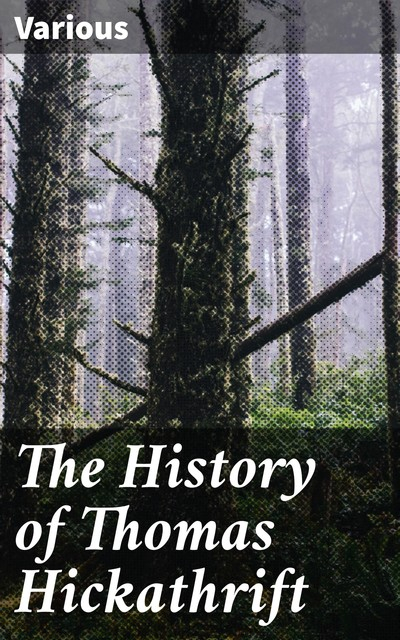 The History of Thomas Hickathrift, Various