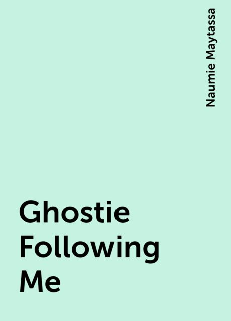 Ghostie Following Me, Naumie Maytassa