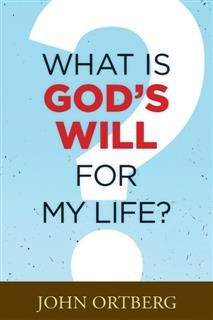 What Is God's Will for My Life, John Ortberg