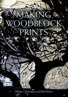 Making Woodblock Prints, Merlyn Chesterman, Rod Nelson