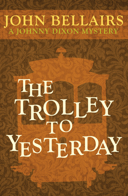 The Trolley to Yesterday, John Bellairs